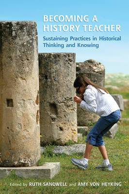 Becoming a History Teacher: Sustaining Practices in Historical Thinking and Knowing