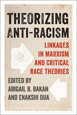Theorizing Anti-Racism: Linkages in Marxism and Critical Race Theories
