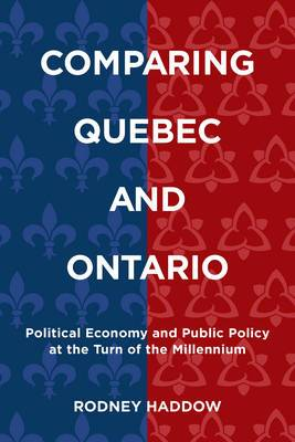 Comparing Quebec and Ontario: Political Economy and Public Policy at the Turn of the Millennium