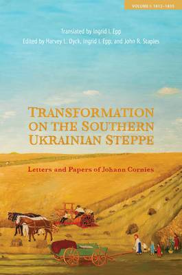 Transformation on the Southern Ukrainian Steppe: Letters and Papers of Johann Cornies, Volume I: 1812-1835
