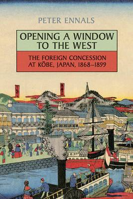 Opening a Window to the West: The Foreign Concession at Kobe, Japan, 1868-1899