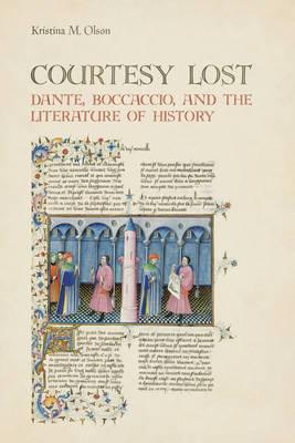 Courtesy Lost: Dante, Boccaccio, and the Literature of History