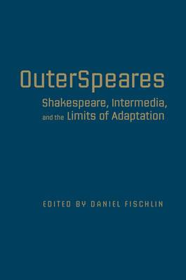 Outerspeares: Shakespeare, Intermedia, and the Limits of Adaptation