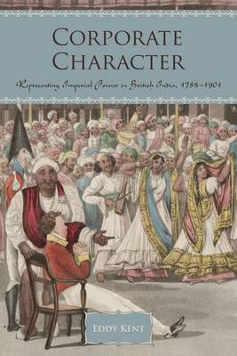 Corporate Character: Representing Imperial Power in British India, 1786-1901