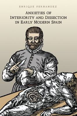 Anxieties of Interiority and Dissection in Early Modern Spain