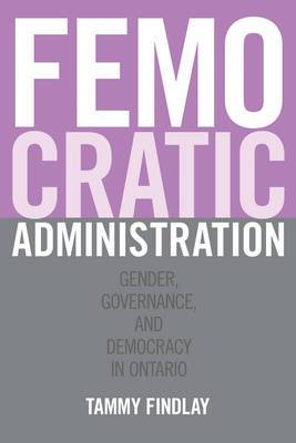 Femocratic Administration: Gender, Governance, and Democracy in Ontario