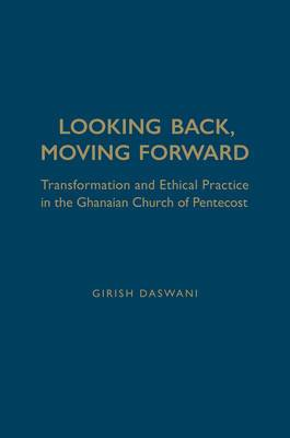 Looking Back, Moving Forward: Transformation and Ethical Practice in the Ghanaian Church of Pentecost