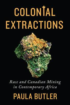 Colonial Extractions: Race and Canadian Mining in Contemporary Africa