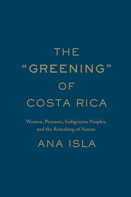 The  Greening  of Costa Rica: Women, Peasants, Indigenous Peoples, and the Remaking of Nature