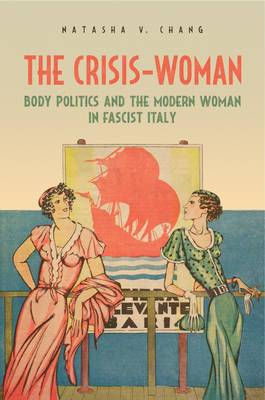 The Crisis-Woman: Body Politics and the Modern Woman in Fascist Italy