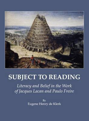 Subject to Reading: Literacy and Belief in the Work of Jacques Lacan and Paulo Freire