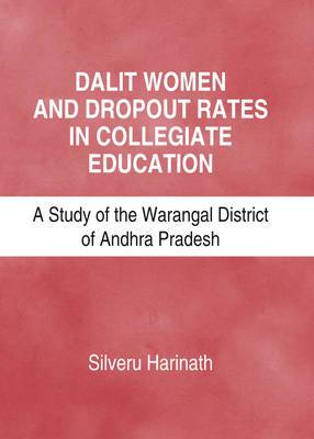 Dalit Women and Dropout Rates in Collegiate Education: A Study of the Warangal District of Andhra Pradesh