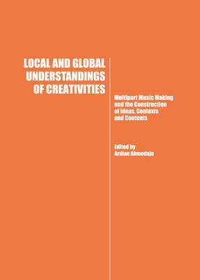 Local and Global Understandings of Creativities: Multipart Music Making and the Construction of Ideas, Contexts and Contents