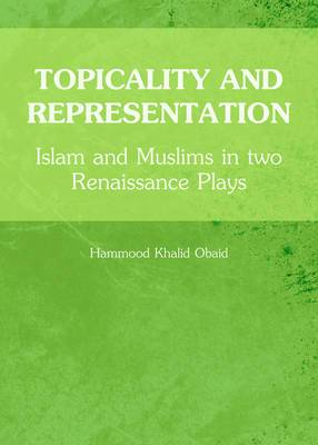 Topicality and Representation: Islam and Muslims in Two Renaissance Plays