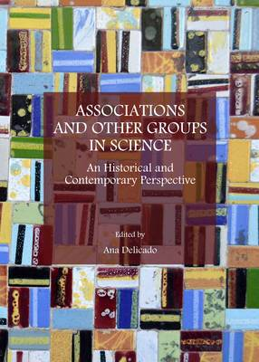 Associations and Other Groups in Science: An Historical and Contemporary Perspective