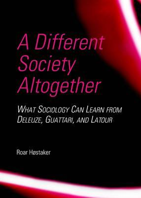 A Different Society Altogether: What Sociology Can Learn from Deleuze, Guattari, and Latour