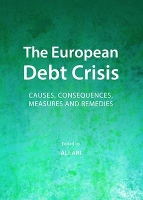 The European Debt Crisis: Causes, Consequences, Measures and Remedies