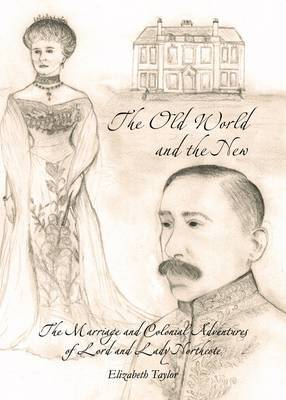 The Old World and the New: The Marriage and Colonial Adventures of Lord and Lady Northcote