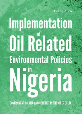 Implementation of Oil Related Environmental Policies in Nigeria: Government Inertia and Conflict in the Niger Delta