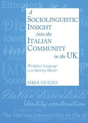 A Sociolinguistic Insight into the Italian Community in the UK: Workplace Language as an Identity Marker