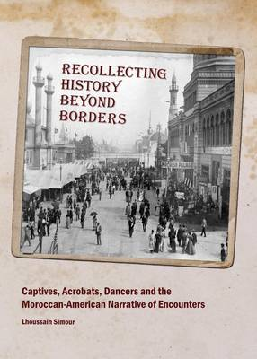 Recollecting History Beyond Borders: Captives, Acrobats, Dancers and the Moroccan-American Narrative of Encounters