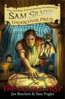 Sam Silver: Undercover Pirate: The Deadly Trap: Book 4