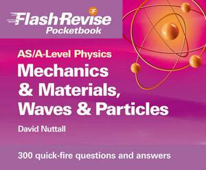 AS/A-level Physics: Mechanics and Materials, Electricity, Waves and Particles Flash Revise Pocketbook