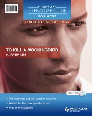 Philip Allan Literature Guides (for GCSE) Teacher Resource Pack: To Kill a Mockingbird
