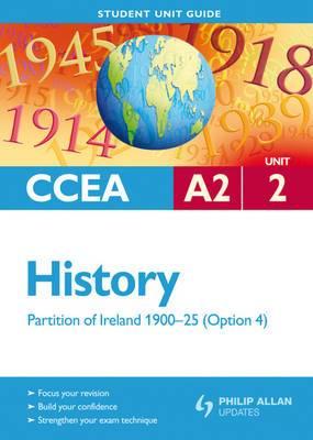 CCEA A2 History Unit 2: Partition of Ireland 1900-25 (Option 4) Student Unit Guide
