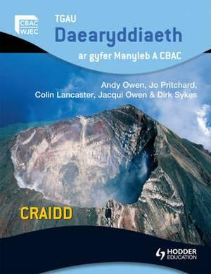 GCSE Geography for WJEC A Core Welsh Edition: TGAU Daearyddiaeth ar gyfer manyleb A CBAC CRAIDD