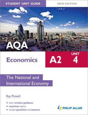 AQA A2 Economics Student Unit Guide New Edition: Unit 4 the National and International Economy: Unit 4