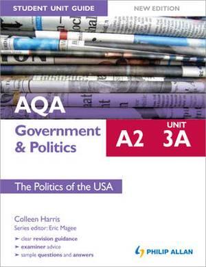 AQA A2 Government & Politics Student Unit Guide: Unit 3a the Politics of the USA: Unit 3A