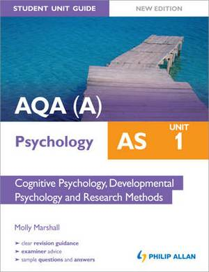 AQA(A) AS Psychology Student Unit Guide New Edition: Unit 1 Cognitive Psychology, Developmental Psychology and Research Methods