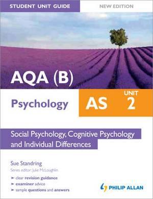 AQA(B) AS Psychology Student Unit Guide: Unit 2 Social Psychology, Cognitive Psychology and Individual Differences: Unit 2