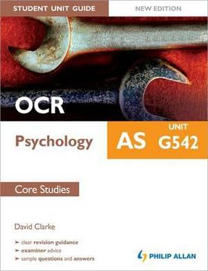 OCR AS Psychology Student Unit Guide: Unit G542 Core Studies