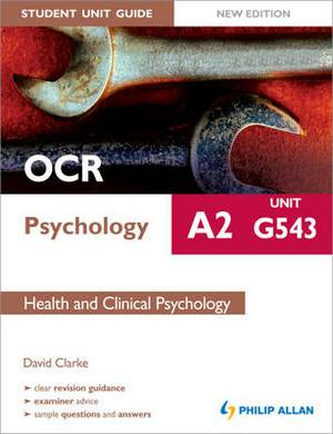 OCR A2 Psychology Student Unit Guide: Unit G543 Health and Clinical Psychology