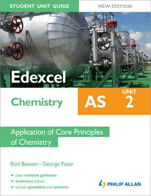 Edexcel AS Chemistry Student Unit Guide: Unit 2 Application of Core Principles of Chemistry
