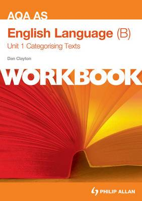 AQA AS English Language (B) Unit 1 Workbook: Categorising Texts: Unit 1: Workbook