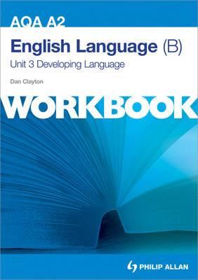 AQA A2 English Language (B) Unit 3 Workbook: Developing Language