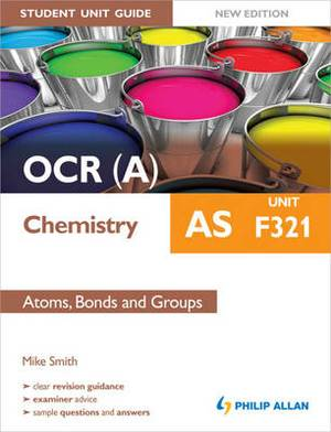 OCR(A) AS Chemistry Student Unit Guide: Unit F321: Atoms, Bonds and Groups
