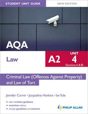 AQA A2 Law Student Unit Guide New Edition: Unit 4 (Sections A & B) Criminal Law (Offences Against Property) and Law of Tort