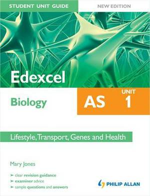 Edexcel Biology AS Student Unit Guide: Unit 1: Lifestyle, Transport, Genes and Health