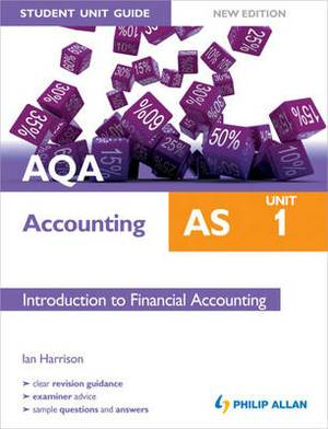 AQA AS Accounting Student Unit Guide: Unit 1 Introduction to Financial Accounting: Unit 1