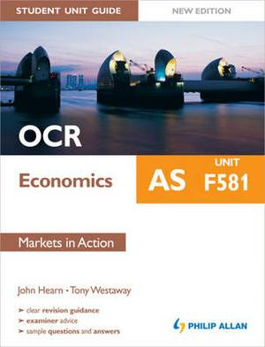 OCR AS Economics Student Unit Guide: Unit F581 Markets in Action: F581