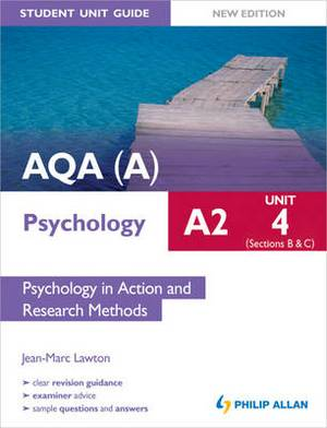 AQA(A) A2 Psychology Student Unit Guide New Edition: Unit 4 Sections B and C: Psychology in Action and Research Methods