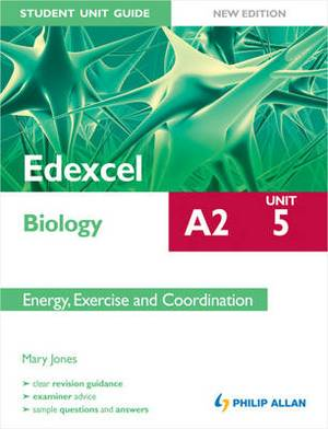 Edexcel A2 Biology Student Unit Guide New Edition: Unit 5 Energy, Exercise and Coordination
