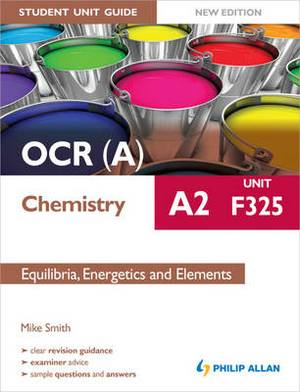 OCR(A) A2 Chemistry Student Unit Guide New Edition: Unit F325 Equilibria, Energetics and Elements
