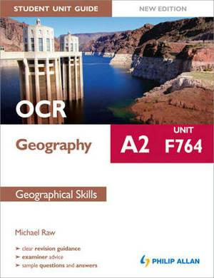 OCR A2 Geography Student Unit Guide: Unit F764 Geographical Skills