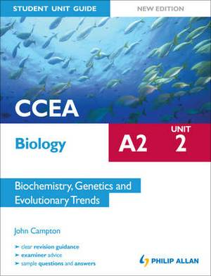 CCEA A2 Biology Student Unit Guide New Edition: Unit 2 Biochemistry, Genetics and Evolutionary Trends