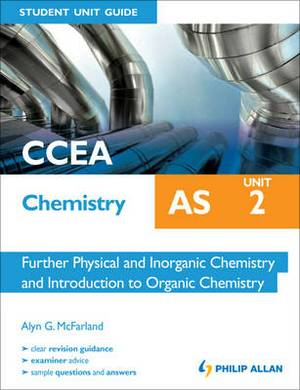CCEA AS Chemistry Student Unit Guide: Unit 2 Further Physical and Inorganic Chemistry and Introduction to Organic Chemistry